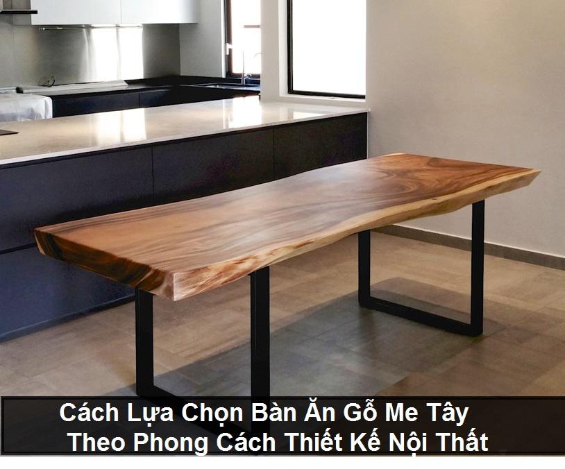Cách lựa chọn bàn ăn gỗ me tây theo phong cách thiết kế nội thất